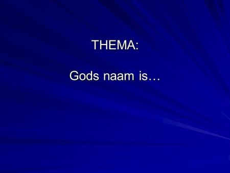 THEMA: Gods naam is….