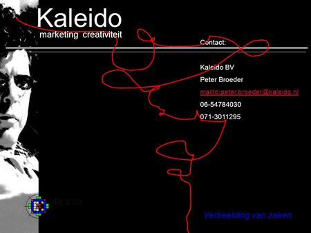 Verbeelding van zaken Contact: Kaleido BV Peter Broeder 06-54784030 071-3011295 marketing creativiteit home Kaleido.