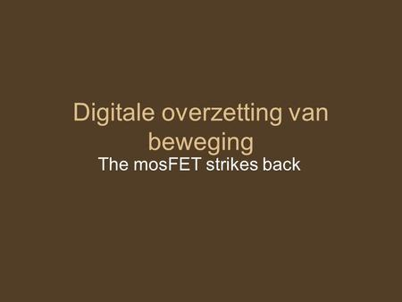 Digitale overzetting van beweging The mosFET strikes back.