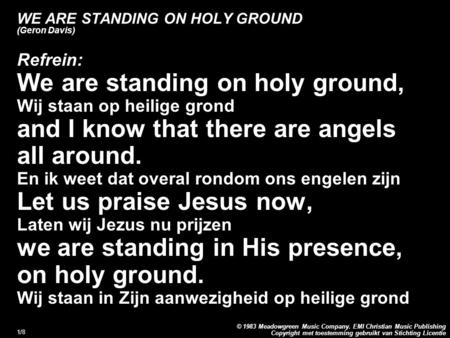 Copyright met toestemming gebruikt van Stichting Licentie © 1983 Meadowgreen Music Company. EMI Christian Music Publishing 1/8 WE ARE STANDING ON HOLY.