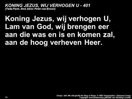 Copyright met toestemming gebruikt van Stichting Licentie Oorspr. titel: We will glorify the King of Kings. © 1982 Singspiration / Universal Songs 1/4.