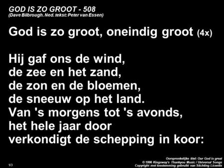 Copyright met toestemming gebruikt van Stichting Licentie Oorspronkelijke titel: Our God is great © 1996 Kingsway's Thankyou Music / Universal Songs 1/3.
