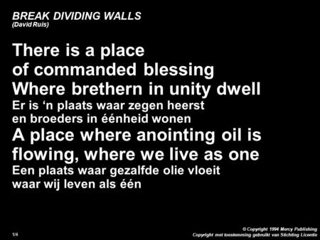 Copyright met toestemming gebruikt van Stichting Licentie © Copyright 1994 Mercy Publishing 1/4 BREAK DIVIDING WALLS (David Ruis) There is a place of commanded.
