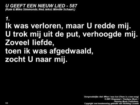 Copyright met toestemming gebruikt van Stichting Licentie Oorspronkelijke titel: When I was lost (There is a new song) © 2001 Kingsway's Thankyou Music.