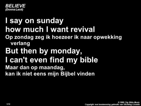 Copyright met toestemming gebruikt van Stichting Licentie © 1999 City Bible Music 1/10 BELIEVE (Donna Lasit) I say on sunday how much I want revival Op.