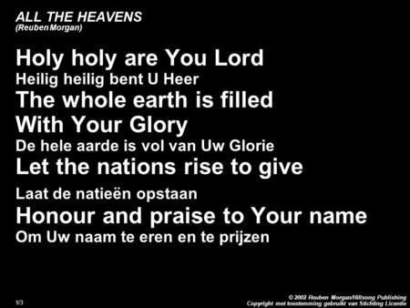 Copyright met toestemming gebruikt van Stichting Licentie © 2002 Reuben Morgan/Hillsong Publishing 1/3 ALL THE HEAVENS (Reuben Morgan) Holy holy are You.