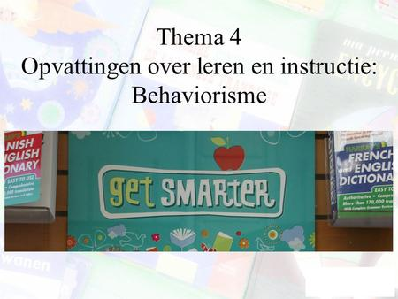 Thema 4 Opvattingen over leren en instructie: Behaviorisme.