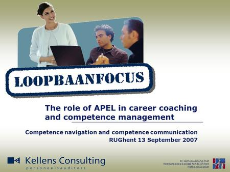 In samenwerking met het Europees Sociaal Fonds en het Hefboomkrediet The role of APEL in career coaching and competence management Competence navigation.