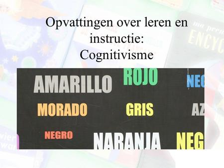 Opvattingen over leren en instructie: Cognitivisme