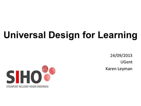 Universal Design for Learning 24/09/2013 UGent Karen Leyman.
