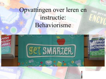 Opvattingen over leren en instructie: Behaviorisme.