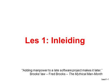 "Best1-1 Les 1: Inleiding Adding manpower to a late software project makes it later."" Brooks' law – Fred Brooks – The Mythical Man-Month."