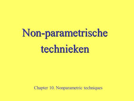 Non-parametrischetechnieken Chapter 10. Nonparametric techniques.