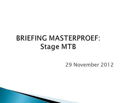 BRIEFING MASTERPROEF: Stage MTB 29 November 2012.
