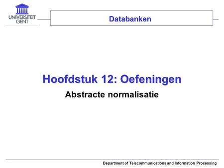 Department of Telecommunications and Information Processing Hoofdstuk 12: Oefeningen Abstracte normalisatie Databanken.