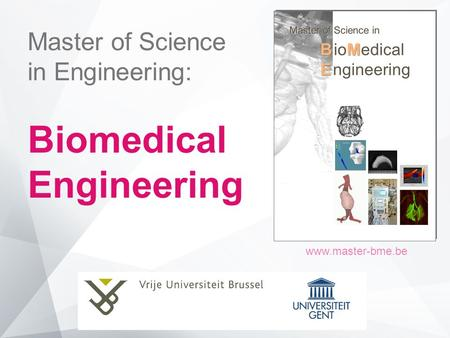 Master of Science in Engineering: Biomedical Engineering www.master-bme.be.