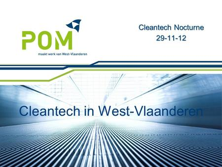 Cleantech in West-Vlaanderen Cleantech Nocturne 29-11-12 1.