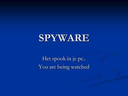 SPYWARE Het spook in je pc.. You are being watched.