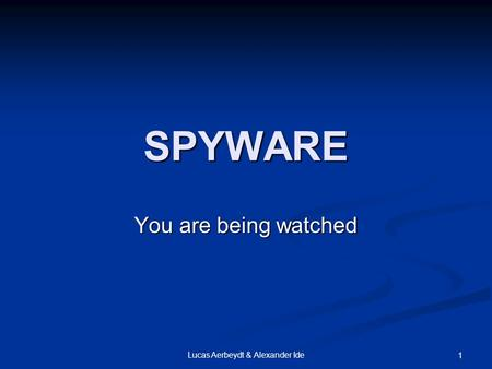 Lucas Aerbeydt & Alexander Ide 1 SPYWARE You are being watched.