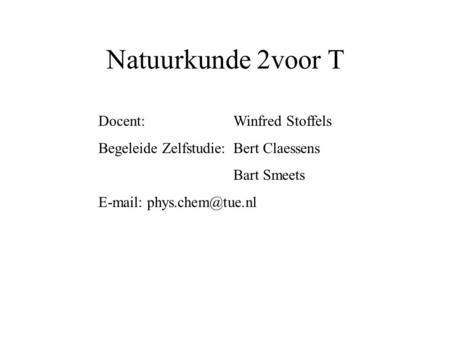 Natuurkunde 2voor T Docent: Winfred Stoffels