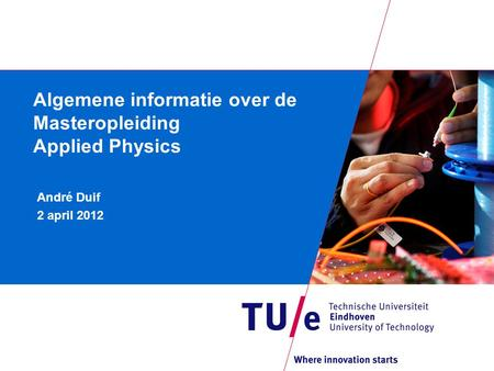 Algemene informatie over de Masteropleiding Applied Physics André Duif 2 april 2012.
