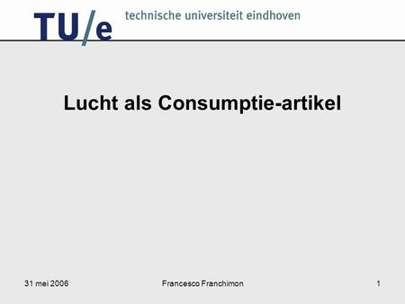 31 mei 2006Francesco Franchimon1 Lucht als Consumptie-artikel.