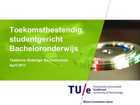 Toekomstbestendig, studentgericht Bacheloronderwijs Taskforce Redesign Ba-Curriculum April 2011.