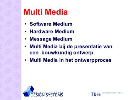 Multi Media Software Medium Hardware Medium Message Medium Multi Media bij de presentatie van een bouwkundig ontwerp Multi Media in het ontwerpproces.