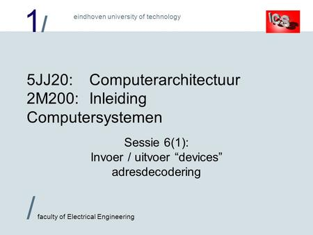 1/1/ / faculty of Electrical Engineering eindhoven university of technology 5JJ20:Computerarchitectuur 2M200:Inleiding Computersystemen Sessie 6(1): Invoer.