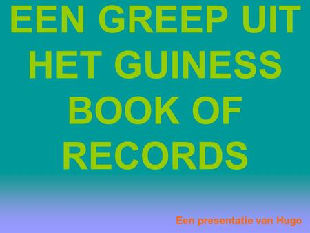 EEN GREEP UIT HET GUINESS BOOK OF RECORDS