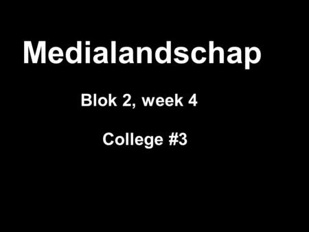 Medialandschap Blok 2, week 4 College #3.