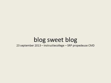 Blog sweet blog 23 september 2013 – instructiecollege – SRP propedeuse CMD.