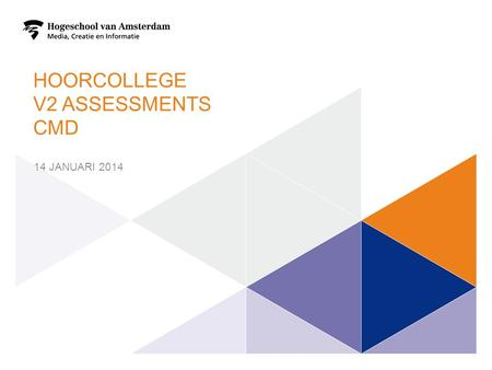 HOORCOLLEGE V2 ASSESSMENTS CMD 14 JANUARI 2014 1.