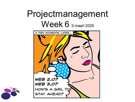 Projectmanagement Week 6 9 maart 2009. Agenda De PM deliverables van het kernproject Planning Begroting Projectverslag  kort Afronding van een project.