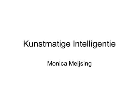 Kunstmatige Intelligentie Monica Meijsing. Overzicht De mens tussen dier en machine De intelligentie van de Golem Definities van intelligentie Intelligentie.