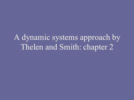 A dynamic systems approach by Thelen and Smith: chapter 2.