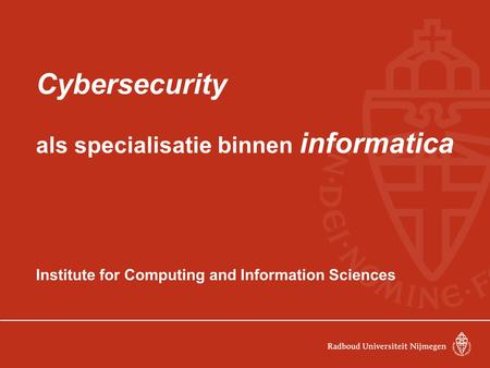 Cybersecurity als specialisatie binnen informatica Institute for Computing and Information Sciences.
