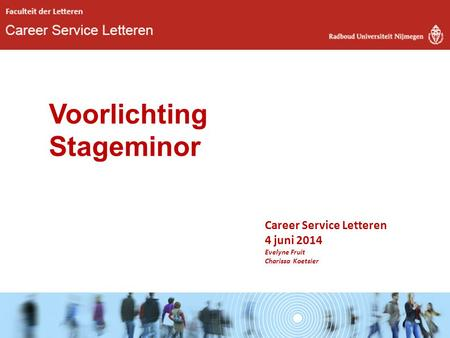 Career Service Letteren 4 juni 2014 Evelyne Fruit Charissa Koetsier Voorlichting Stageminor.
