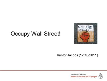 Occupy Wall Street! Kristof Jacobs (12/10/2011). Inhoud 1. Wat is Occupy Wall Street? 2. Occupy en de nieuwe media 3. Impact en betekenis.