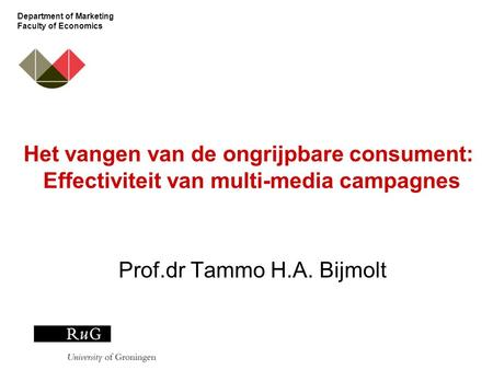 Department of Marketing Faculty of Economics Het vangen van de ongrijpbare consument: Effectiviteit van multi-media campagnes Prof.dr Tammo H.A. Bijmolt.