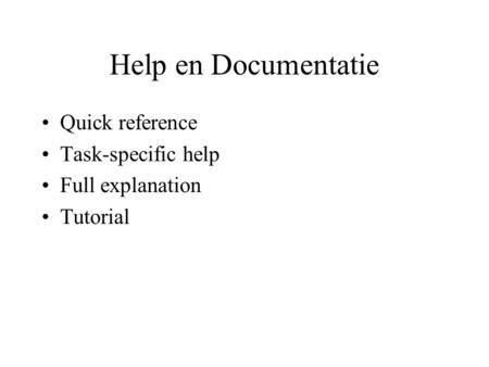 Help en Documentatie Quick reference Task-specific help Full explanation Tutorial.
