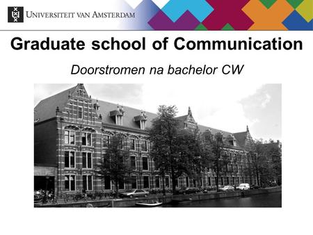 Graduate school of Communication Doorstromen na bachelor CW.
