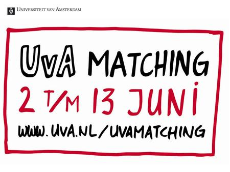 Kick off UvA Matching 19 september 20131. Film UvA Matching Kijk op www.uva.nl/uvamatching Kick off UvA Matching 19 september 20132.