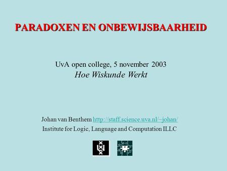 PARADOXEN EN ONBEWIJSBAARHEID Johan van Benthem   Institute for Logic, Language and.