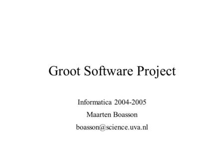 Groot Software Project Informatica 2004-2005 Maarten Boasson