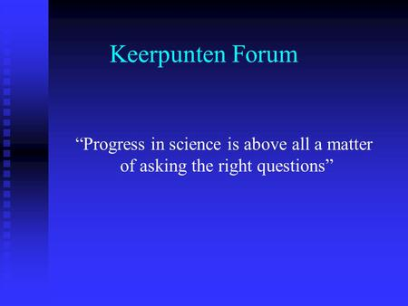 "Keerpunten Forum ""Progress in science is above all a matter of asking the right questions"""
