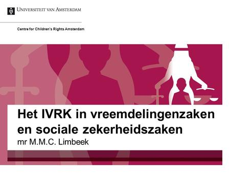Mr M.M.C. Limbeek Centre for Children's Rights Amsterdam Het IVRK in vreemdelingenzaken en sociale zekerheidszaken.