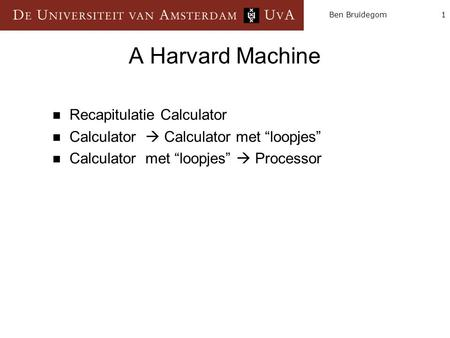"1Ben Bruidegom A Harvard Machine Recapitulatie Calculator Calculator  Calculator met ""loopjes"" Calculator met ""loopjes""  Processor."