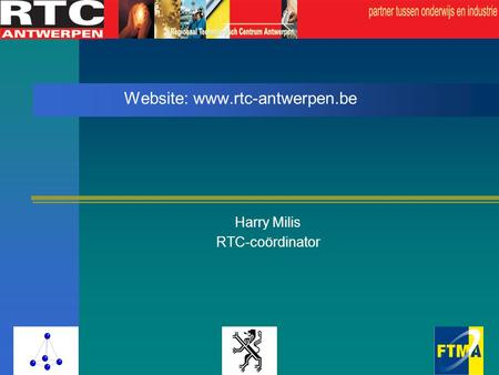 Website: www.rtc-antwerpen.be Harry Milis RTC-coördinator.