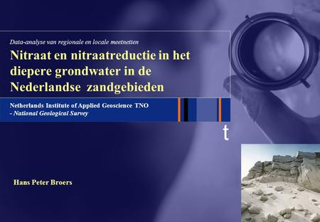 T Netherlands Institute of Applied Geoscience TNO - National Geological Survey Hans Peter Broers Nitraat en nitraatreductie in het diepere grondwater in.